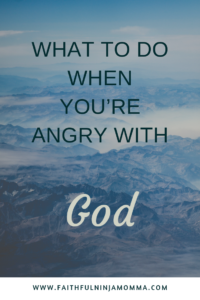 What to do when you're angry with God.