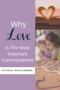 Why Love is the Most Important Commandment